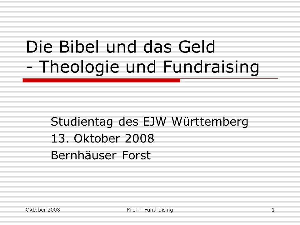 Oktober 2008Kreh - Fundraising1 Die Bibel und das Geld - Theologie und Fundraising Studientag des EJW Württemberg 13.