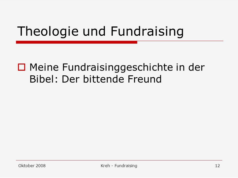 Oktober 2008Kreh - Fundraising12 Theologie und Fundraising Meine Fundraisinggeschichte in der Bibel: Der bittende Freund