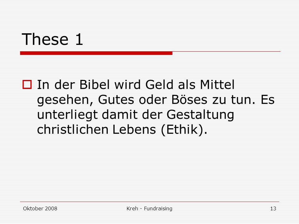 Oktober 2008Kreh - Fundraising13 These 1 In der Bibel wird Geld als Mittel gesehen, Gutes oder Böses zu tun.