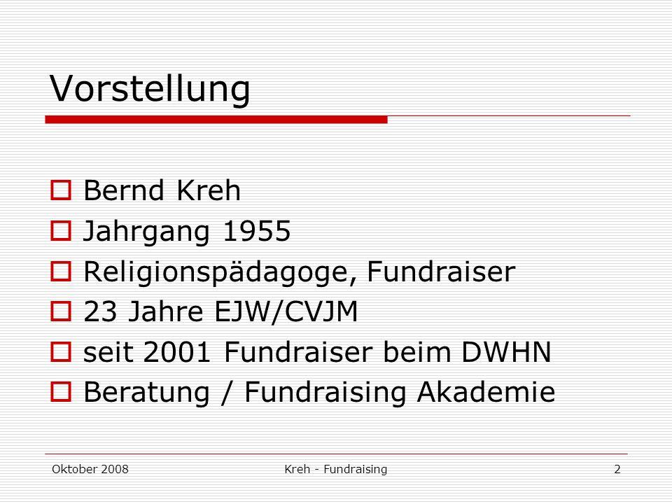 Oktober 2008Kreh - Fundraising2 Vorstellung Bernd Kreh Jahrgang 1955 Religionspädagoge, Fundraiser 23 Jahre EJW/CVJM seit 2001 Fundraiser beim DWHN Beratung / Fundraising Akademie