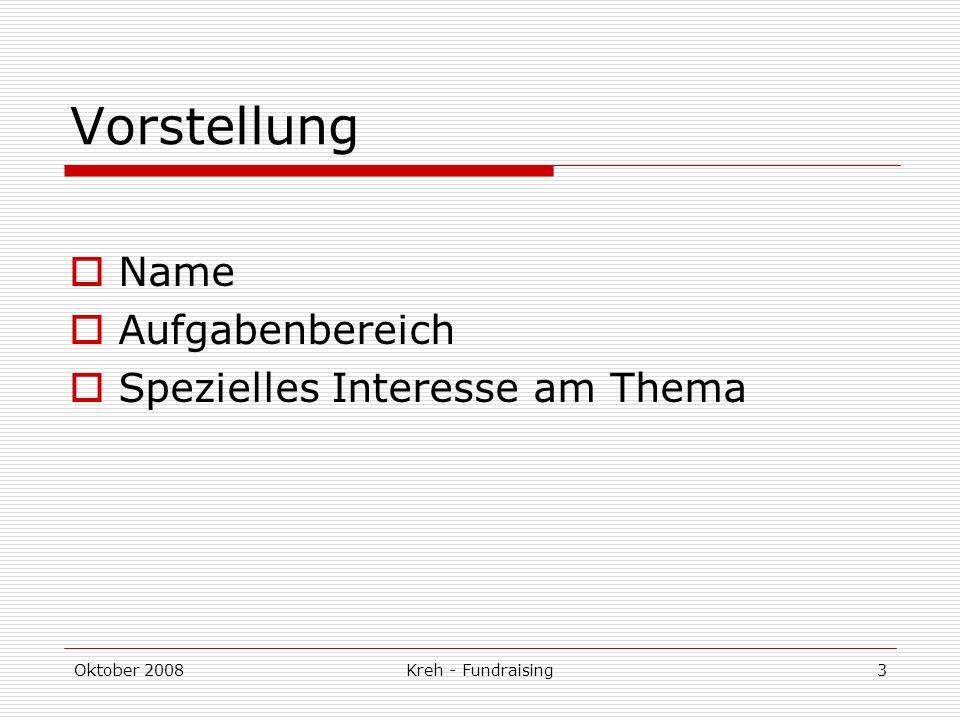 Oktober 2008Kreh - Fundraising3 Vorstellung Name Aufgabenbereich Spezielles Interesse am Thema