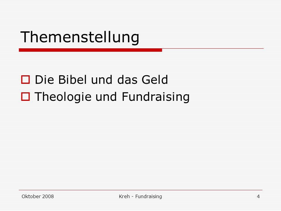 Oktober 2008Kreh - Fundraising4 Themenstellung Die Bibel und das Geld Theologie und Fundraising