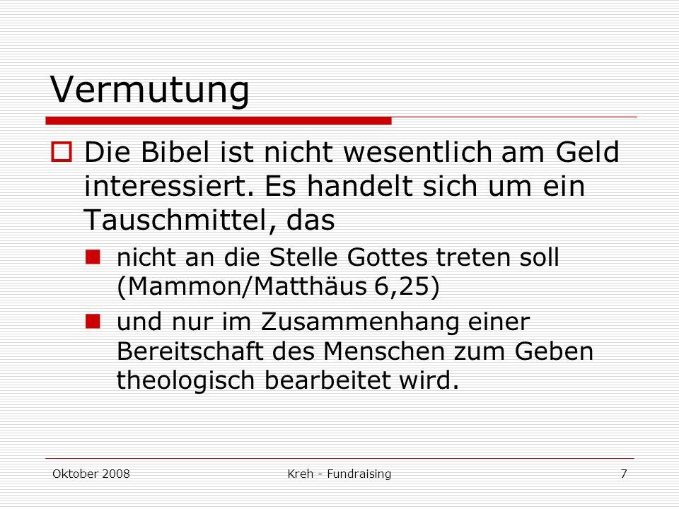 Oktober 2008Kreh - Fundraising7 Vermutung Die Bibel ist nicht wesentlich am Geld interessiert.