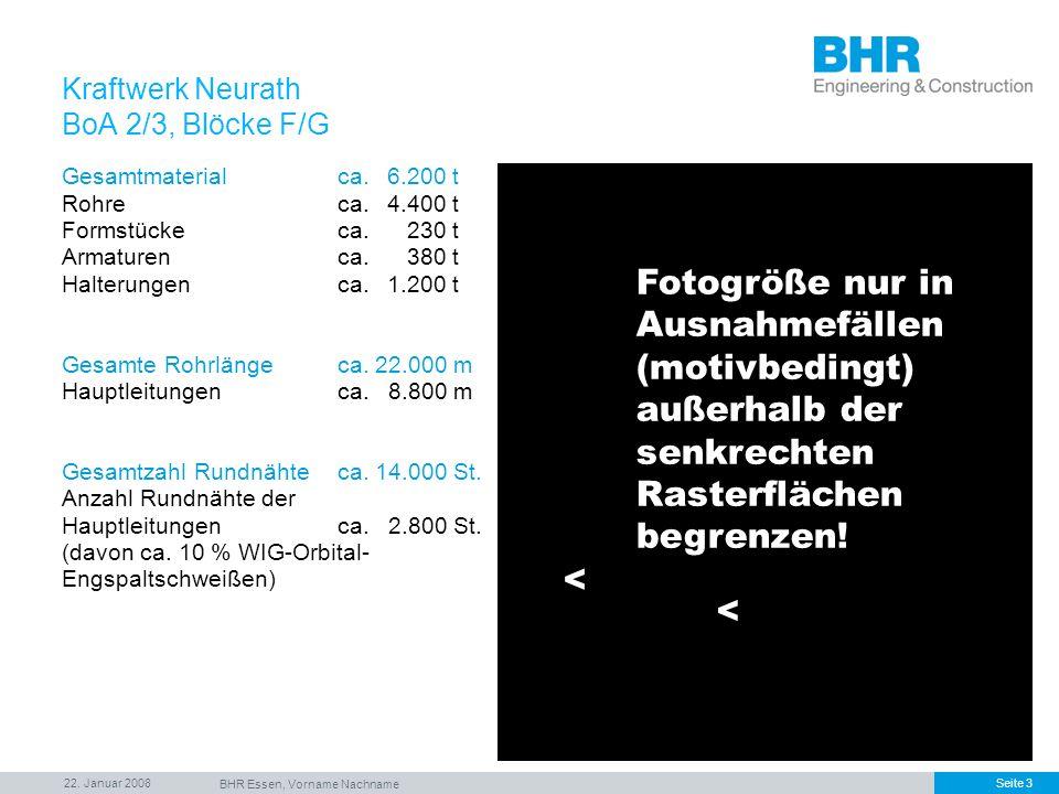 22. Januar 2008 BHR Essen, Vorname Nachname Seite 3 Gesamtmaterialca. 6.200 t Rohreca. 4.400 t Formstückeca. 230 t Armaturenca. 380 t Halterungenca. 1