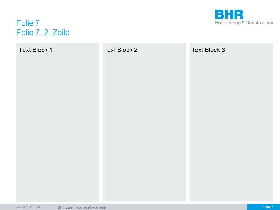 22. Januar 2008 BHR Essen, Vorname Nachname Seite 7 Text Block 1 Folie 7 Folie 7, 2. Zeile Text Block 2Text Block 3