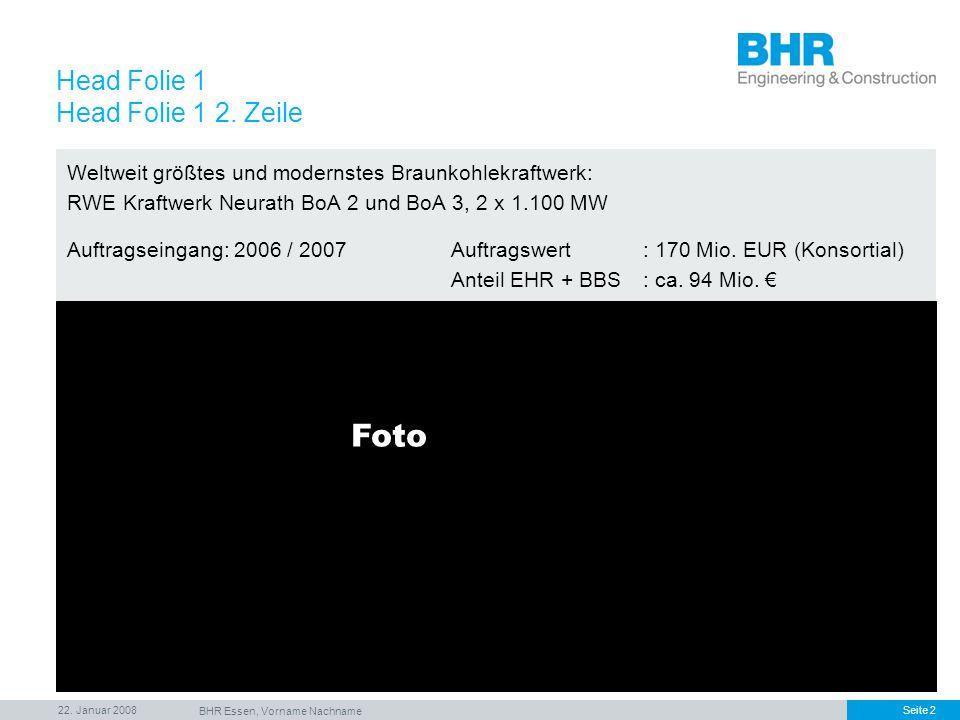 22. Januar 2008 BHR Essen, Vorname Nachname Seite 2 Weltweit größtes und modernstes Braunkohlekraftwerk: RWE Kraftwerk Neurath BoA 2 und BoA 3, 2 x 1.