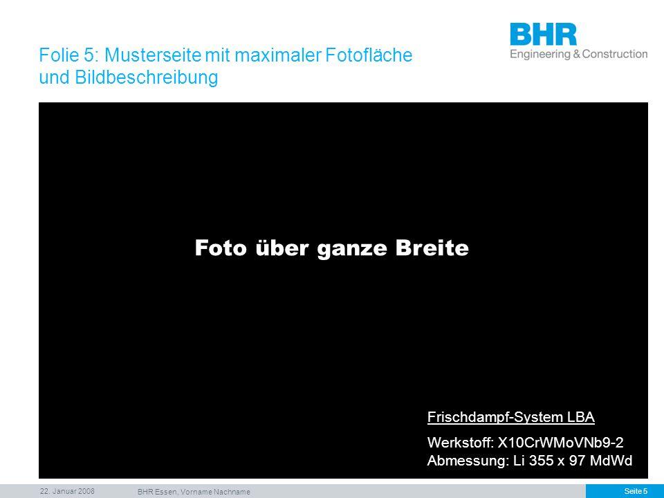 22. Januar 2008 BHR Essen, Vorname Nachname Seite 5 Frischdampf-System LBA Werkstoff: X10CrWMoVNb9-2 Abmessung: Li 355 x 97 MdWd Folie 5: Musterseite