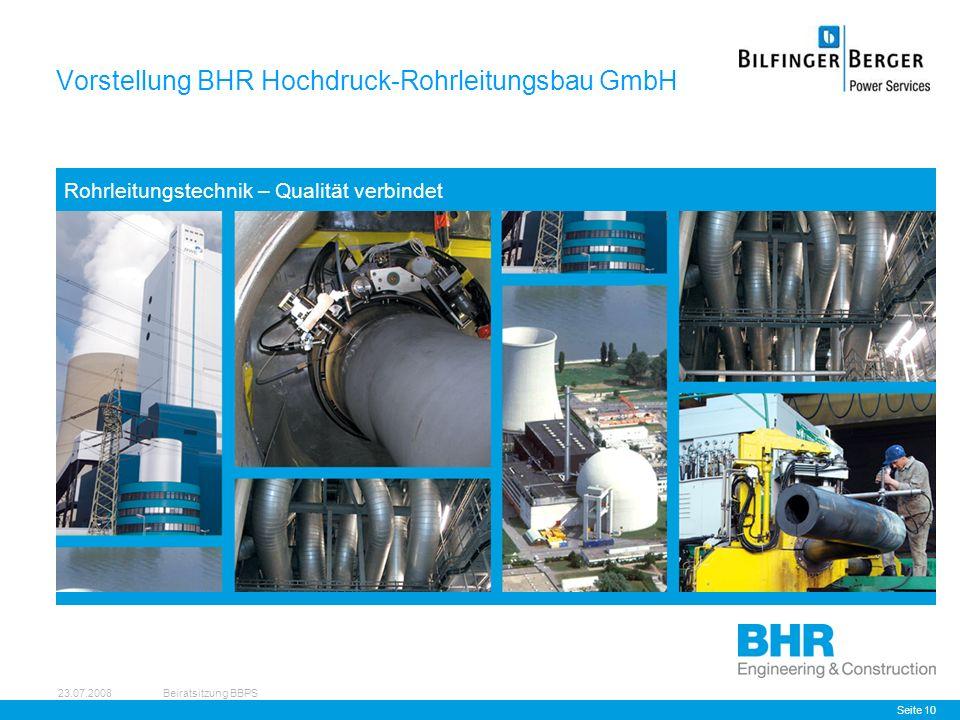 23.07.2008Beiratsitzung BBPS Seite 10 Vorstellung BHR Hochdruck-Rohrleitungsbau GmbH Rohrleitungstechnik – Qualität verbindet