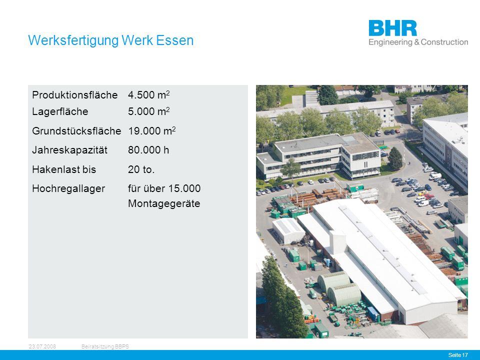 23.07.2008Beiratsitzung BBPS Seite 17 Werksfertigung Werk Essen Produktionsfläche4.500 m 2 Lagerfläche5.000 m 2 Grundstücksfläche19.000 m 2 Jahreskapazität 80.000 h Hakenlast bis 20 to.