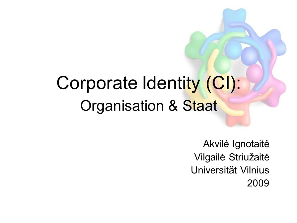 Corporate Identity (CI): Organisation & Staat Akvilė Ignotaitė Vilgailė Striužaitė Universität Vilnius 2009