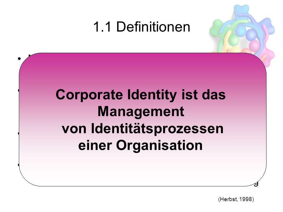 1.1 Definitionen Image-Ansatz CI erzeugt das Vorstellungsbild Erscheinungsbild-Ansatz CI bildet die Summe der visuellen Kommunikation Ganzheitlicher A