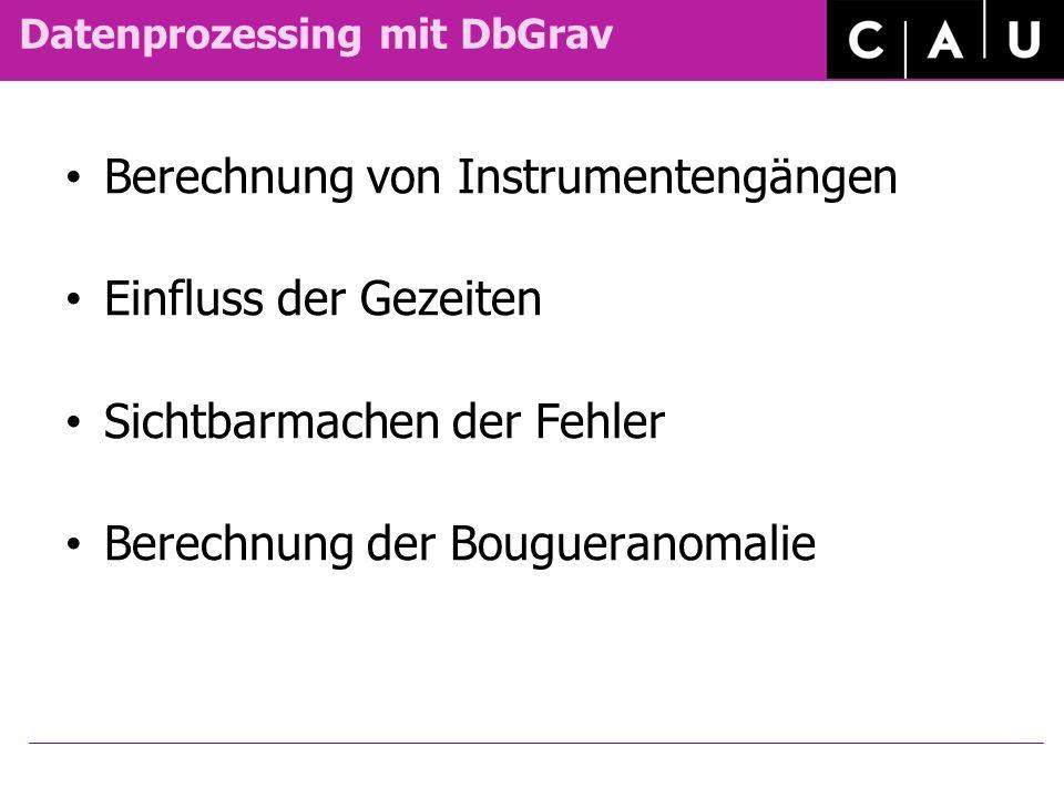 Datenprozessing mit DbGrav Berechnung von Instrumentengängen Einfluss der Gezeiten Sichtbarmachen der Fehler Berechnung der Bougueranomalie
