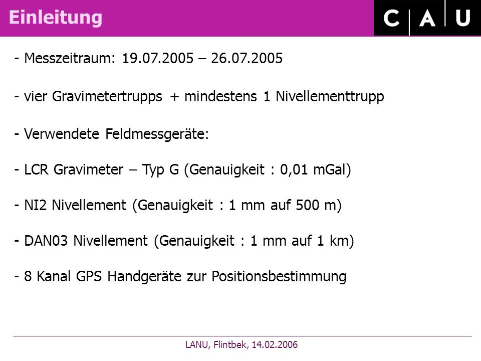 Einleitung LANU, Flintbek, 14.02.2006 - Messzeitraum: 19.07.2005 – 26.07.2005 - vier Gravimetertrupps + mindestens 1 Nivellementtrupp - Verwendete Fel