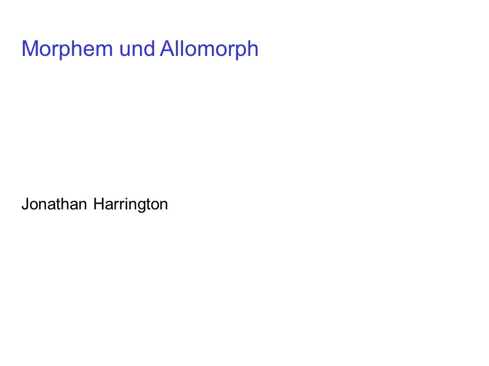 Morphem und Allomorph Jonathan Harrington