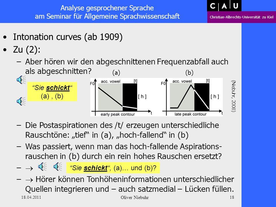 Analyse gesprochener Sprache am Seminar für Allgemeine Sprachwissenschaft Christian-Albrechts-Universität zu Kiel 18.04.2011 Oliver Niebuhr 17 Intonat