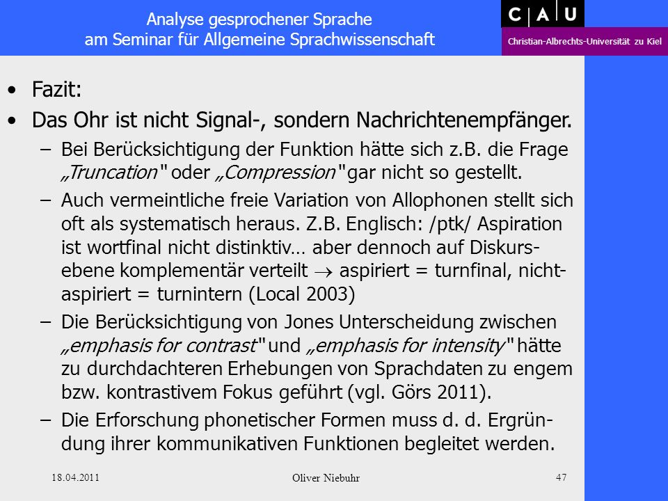 Analyse gesprochener Sprache am Seminar für Allgemeine Sprachwissenschaft Christian-Albrechts-Universität zu Kiel 18.04.2011 Oliver Niebuhr 46 Fazit: