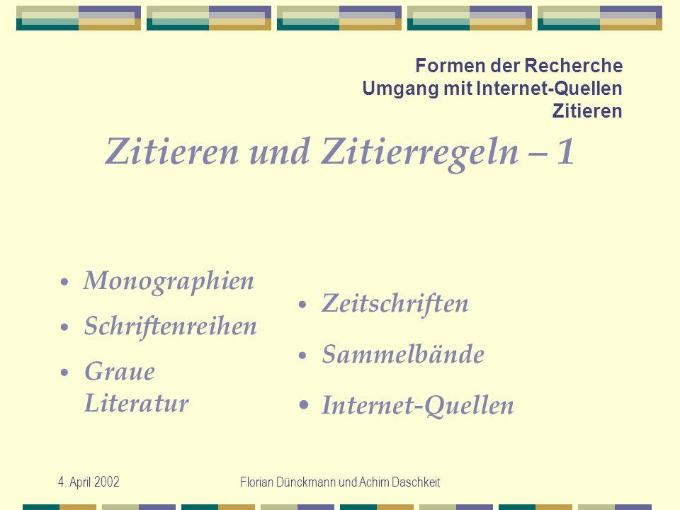 4. April 2002Florian Dünckmann und Achim Daschkeit Formen der Recherche Umgang mit Internet-Quellen Zitieren Zitieren und Zitierregeln – 1 Monographie