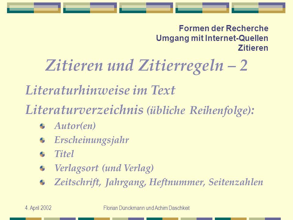 4. April 2002Florian Dünckmann und Achim Daschkeit Formen der Recherche Umgang mit Internet-Quellen Zitieren Zitieren und Zitierregeln – 2 Literaturhi