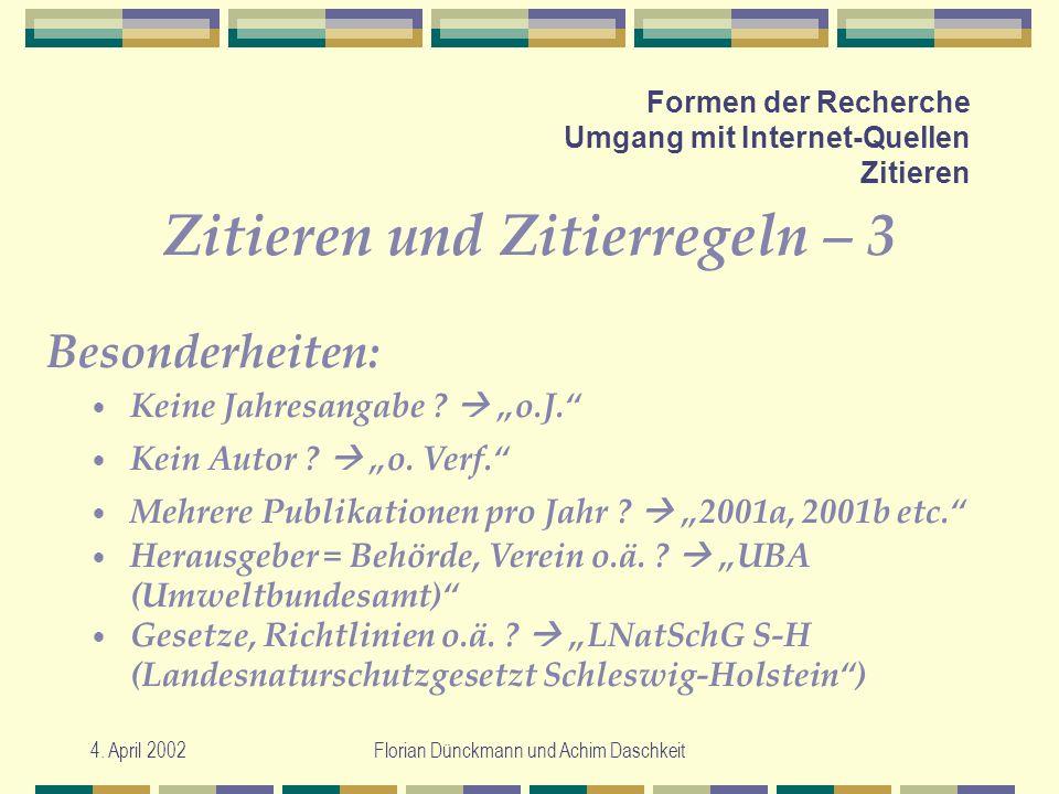 4. April 2002Florian Dünckmann und Achim Daschkeit Formen der Recherche Umgang mit Internet-Quellen Zitieren Zitieren und Zitierregeln – 3 Keine Jahre