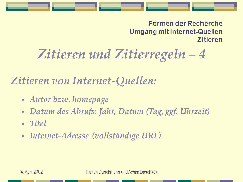 4. April 2002Florian Dünckmann und Achim Daschkeit Formen der Recherche Umgang mit Internet-Quellen Zitieren Zitieren und Zitierregeln – 4 Autor bzw.