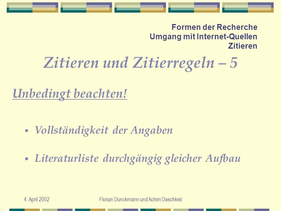 4. April 2002Florian Dünckmann und Achim Daschkeit Formen der Recherche Umgang mit Internet-Quellen Zitieren Zitieren und Zitierregeln – 5 Unbedingt b