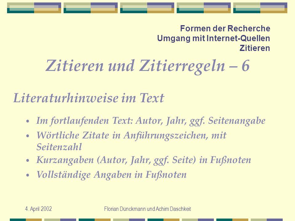 4. April 2002Florian Dünckmann und Achim Daschkeit Formen der Recherche Umgang mit Internet-Quellen Zitieren Zitieren und Zitierregeln – 6 Im fortlauf