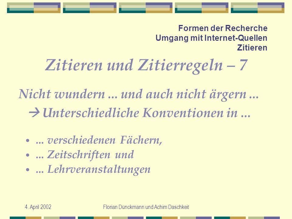4. April 2002Florian Dünckmann und Achim Daschkeit Formen der Recherche Umgang mit Internet-Quellen Zitieren Zitieren und Zitierregeln – 7... verschie