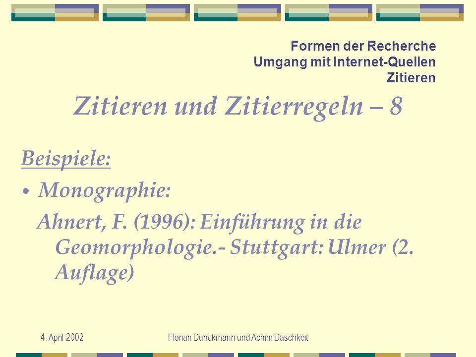 4. April 2002Florian Dünckmann und Achim Daschkeit Formen der Recherche Umgang mit Internet-Quellen Zitieren Zitieren und Zitierregeln – 8 Ahnert, F.