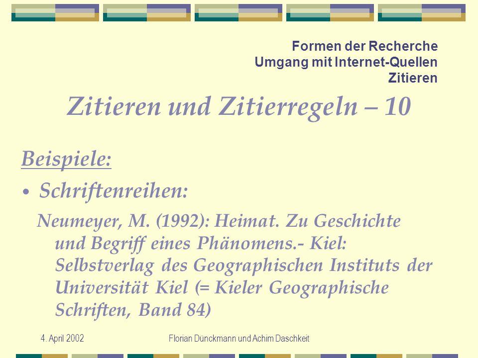 4. April 2002Florian Dünckmann und Achim Daschkeit Formen der Recherche Umgang mit Internet-Quellen Zitieren Zitieren und Zitierregeln – 10 Neumeyer,