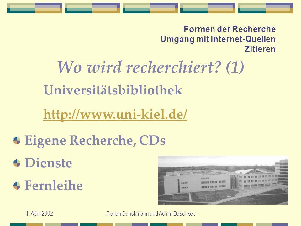 4. April 2002Florian Dünckmann und Achim Daschkeit Formen der Recherche Umgang mit Internet-Quellen Zitieren Wo wird recherchiert? (1) Eigene Recherch