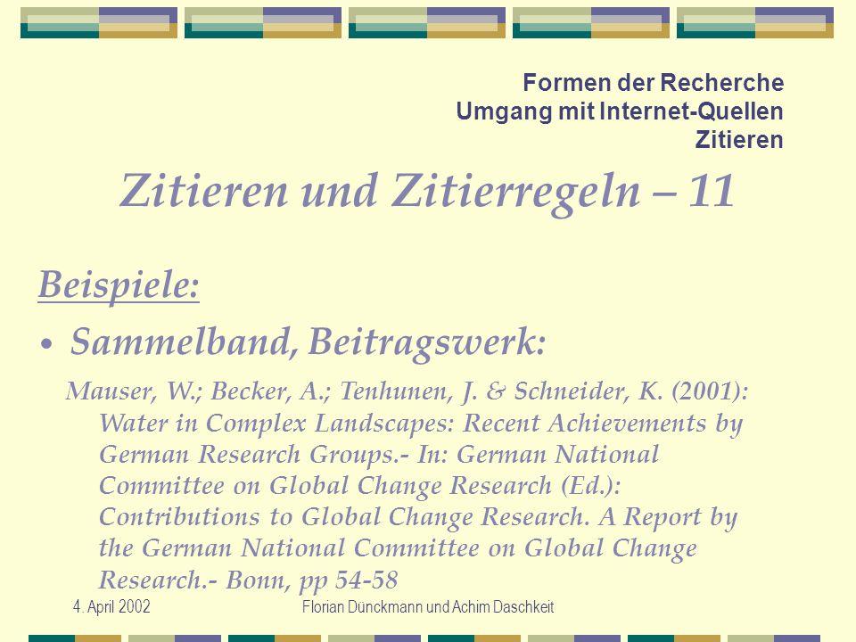 4. April 2002Florian Dünckmann und Achim Daschkeit Formen der Recherche Umgang mit Internet-Quellen Zitieren Zitieren und Zitierregeln – 11 Mauser, W.