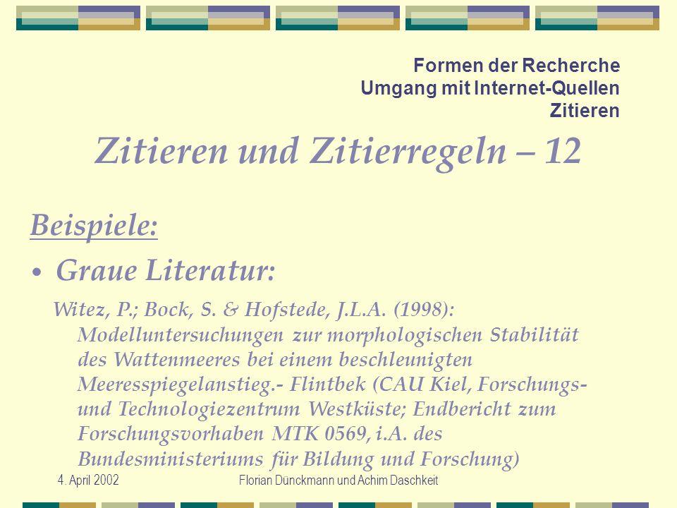4. April 2002Florian Dünckmann und Achim Daschkeit Formen der Recherche Umgang mit Internet-Quellen Zitieren Zitieren und Zitierregeln – 12 Witez, P.;