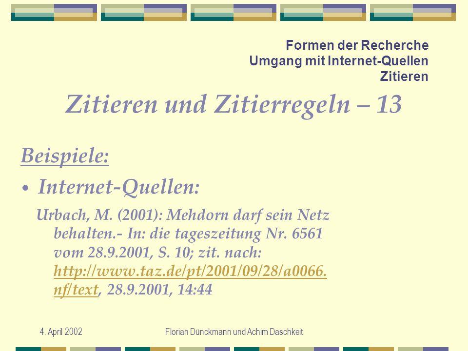 4. April 2002Florian Dünckmann und Achim Daschkeit Formen der Recherche Umgang mit Internet-Quellen Zitieren Zitieren und Zitierregeln – 13 Urbach, M.