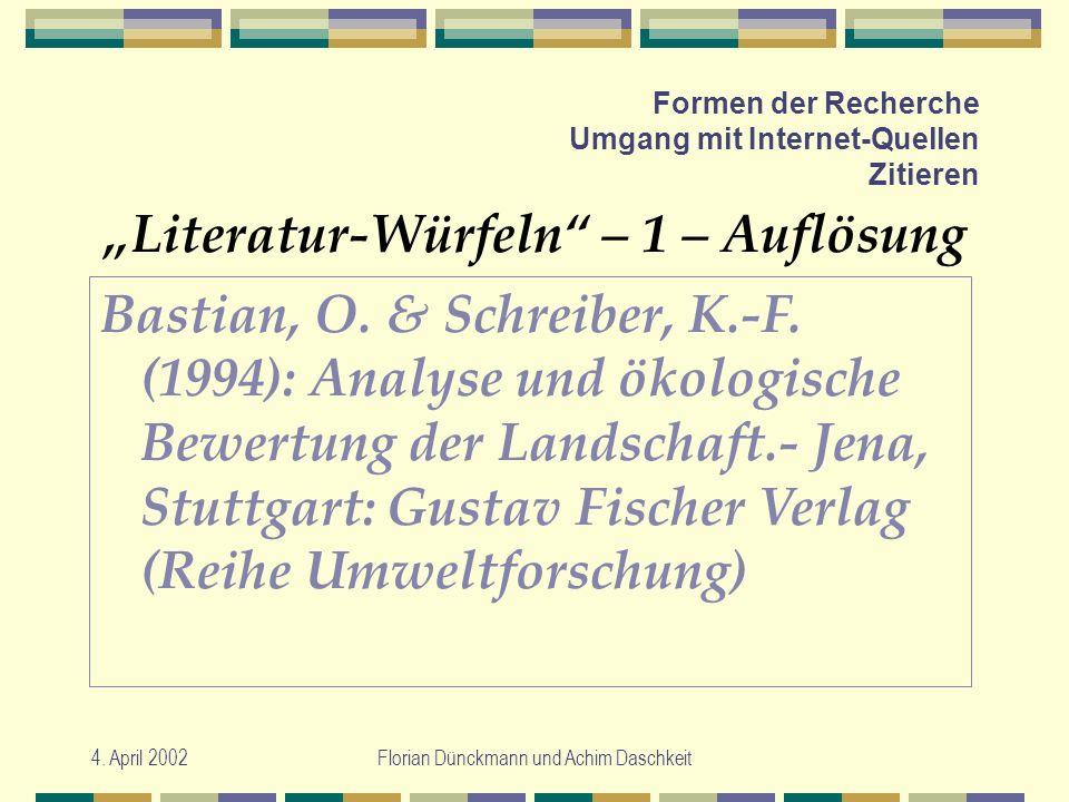 4. April 2002Florian Dünckmann und Achim Daschkeit Formen der Recherche Umgang mit Internet-Quellen Zitieren Literatur-Würfeln – 1 – Auflösung Bastian