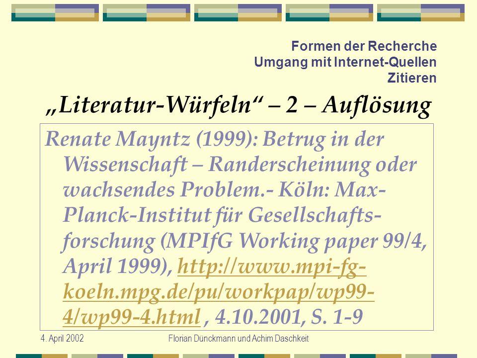 4. April 2002Florian Dünckmann und Achim Daschkeit Formen der Recherche Umgang mit Internet-Quellen Zitieren Literatur-Würfeln – 2 – Auflösung Renate
