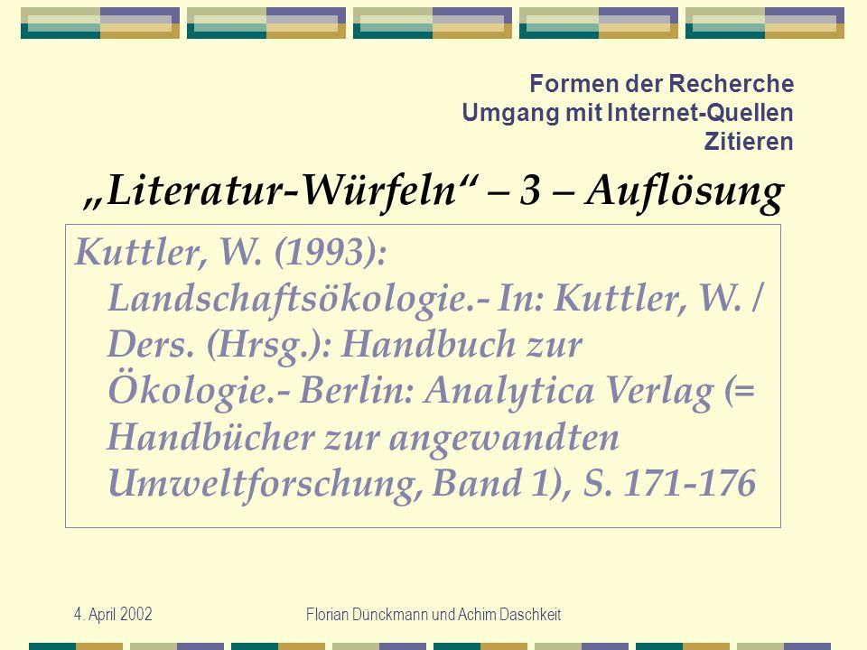 4. April 2002Florian Dünckmann und Achim Daschkeit Formen der Recherche Umgang mit Internet-Quellen Zitieren Literatur-Würfeln – 3 – Auflösung Kuttler