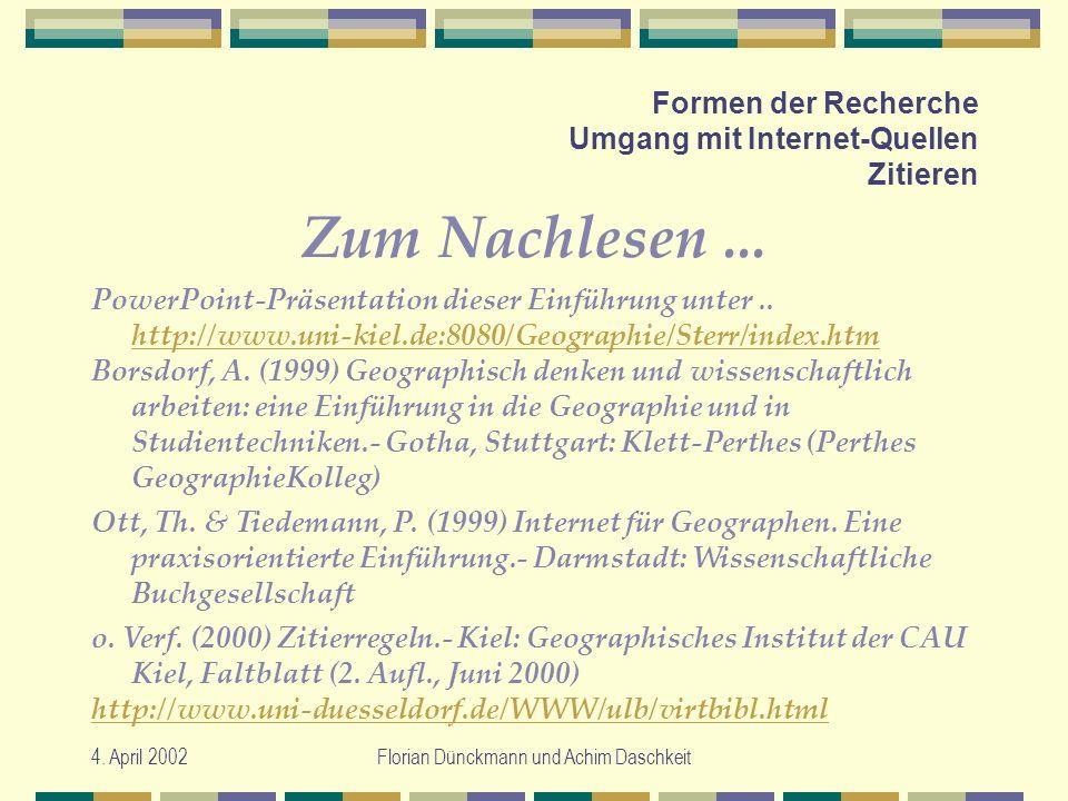 4. April 2002Florian Dünckmann und Achim Daschkeit Formen der Recherche Umgang mit Internet-Quellen Zitieren Zum Nachlesen... PowerPoint-Präsentation