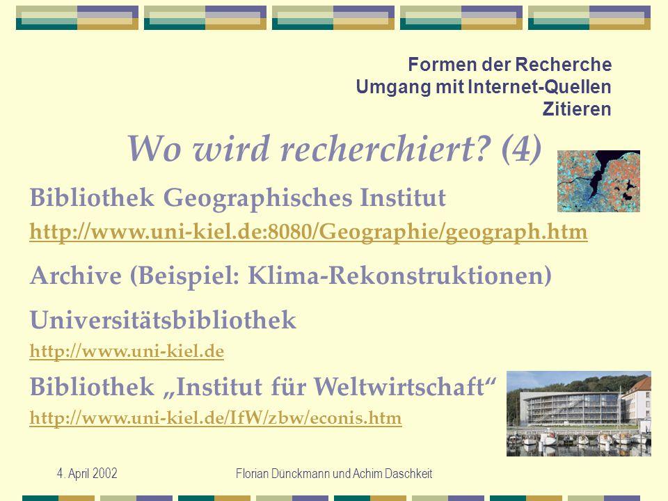 4. April 2002Florian Dünckmann und Achim Daschkeit Formen der Recherche Umgang mit Internet-Quellen Zitieren Wo wird recherchiert? (4) Archive (Beispi