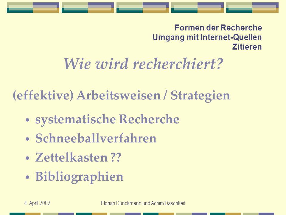 4. April 2002Florian Dünckmann und Achim Daschkeit Formen der Recherche Umgang mit Internet-Quellen Zitieren Wie wird recherchiert? systematische Rech