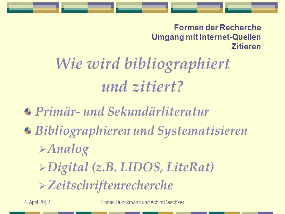 4. April 2002Florian Dünckmann und Achim Daschkeit Formen der Recherche Umgang mit Internet-Quellen Zitieren Wie wird bibliographiert und zitiert? Pri