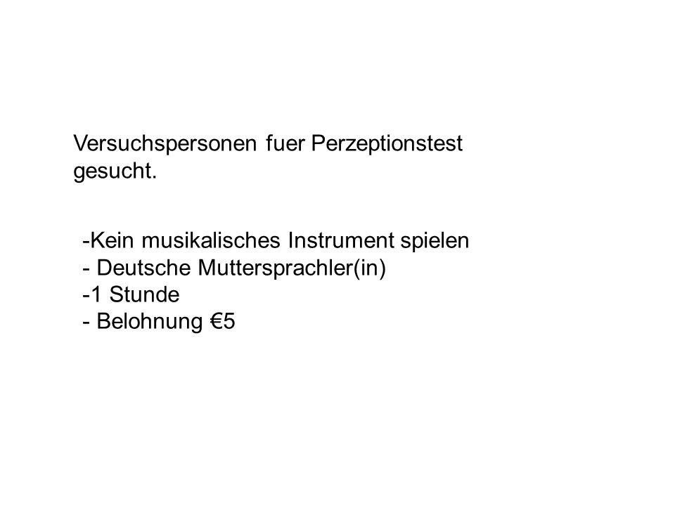 Versuchspersonen fuer Perzeptionstest gesucht. -Kein musikalisches Instrument spielen - Deutsche Muttersprachler(in) -1 Stunde - Belohnung 5