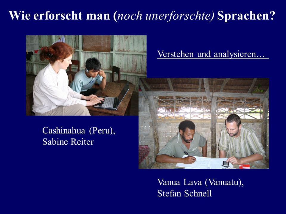 Transkribieren (Verschriften) Awetí (Zentralbrasilien), Sabine Reiter Veraa (Vanuatu) Stefan Schnell Wie erforscht man (noch unerforschte) Sprachen?