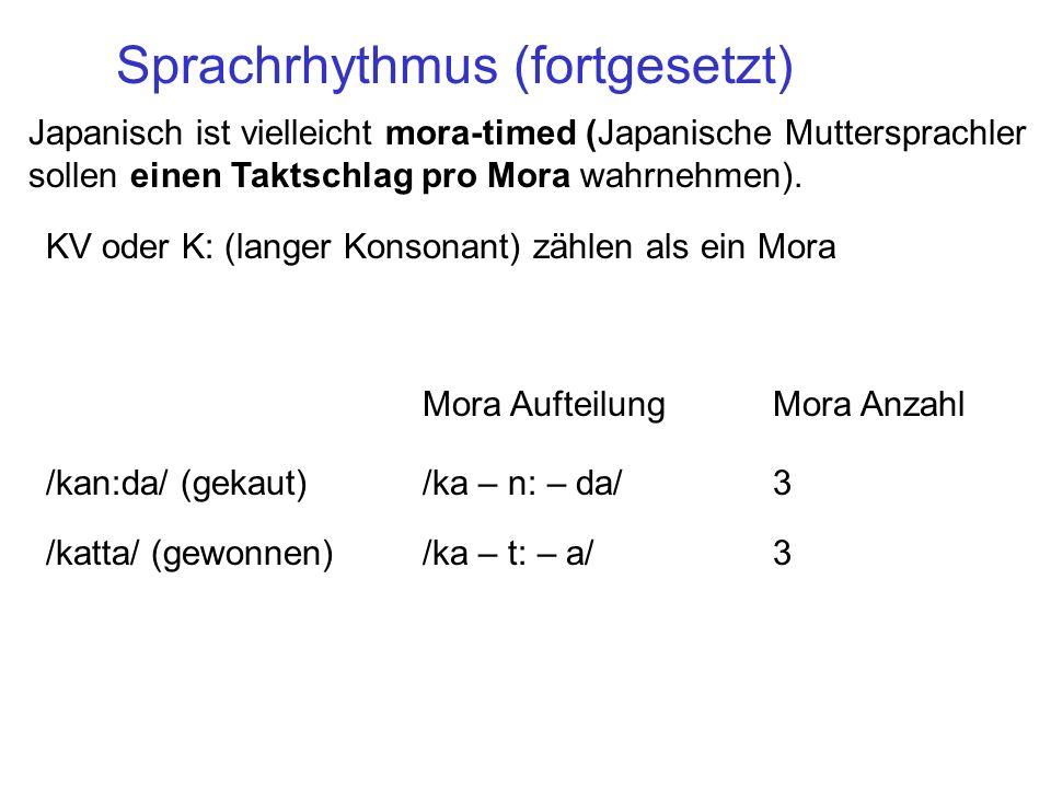 Japanisch ist vielleicht mora-timed (Japanische Muttersprachler sollen einen Taktschlag pro Mora wahrnehmen). KV oder K: (langer Konsonant) zählen als