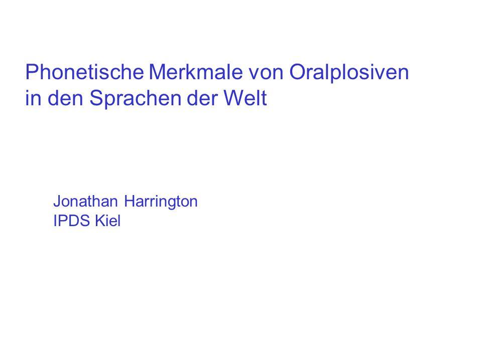 Phonetische Merkmale von Oralplosiven in den Sprachen der Welt Jonathan Harrington IPDS Kiel