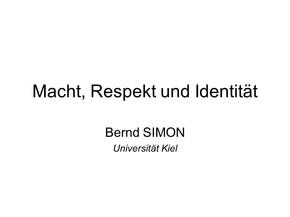 Macht, Respekt und Identität Bernd SIMON Universität Kiel