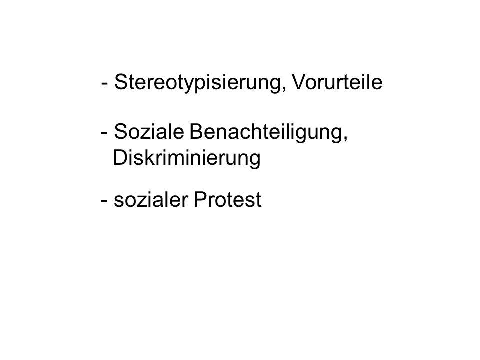 - Stereotypisierung, Vorurteile - Soziale Benachteiligung, Diskriminierung - sozialer Protest