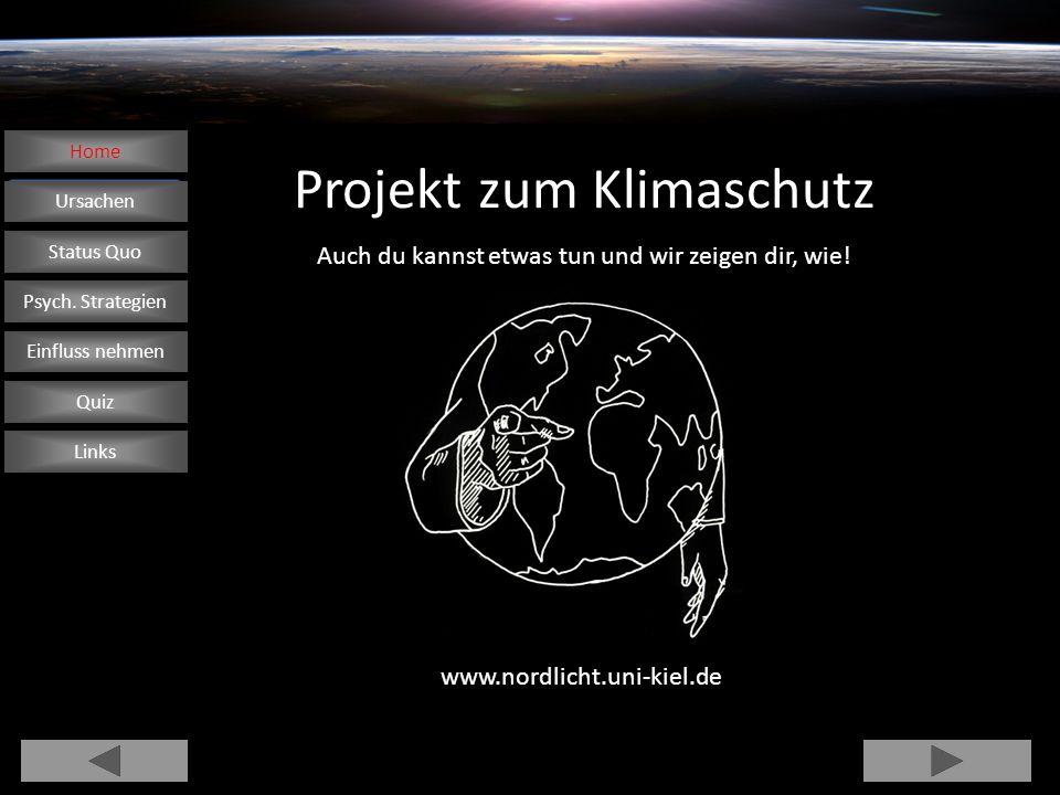 Ursachen Status Quo Psych. Strategien Home Einfluss nehmen Quiz Links www.nordlicht.uni-kiel.de Projekt zum Klimaschutz Auch du kannst etwas tun und w
