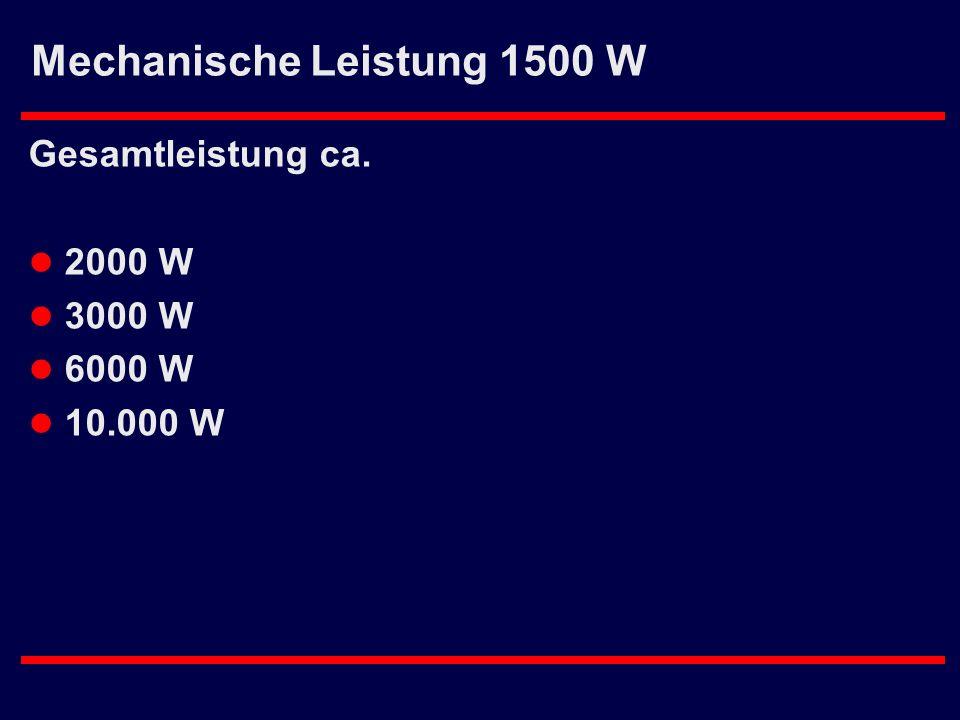 Mechanische Leistung 1500 W Gesamtleistung ca. l 2000 W l 3000 W l 6000 W l 10.000 W