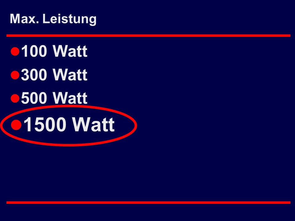 Max. Leistung l 100 Watt l 300 Watt l 500 Watt l 1500 Watt
