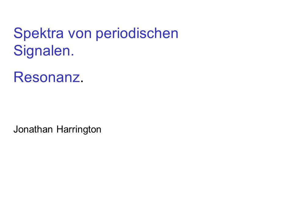 Spektra von periodischen Signalen. Resonanz. Jonathan Harrington